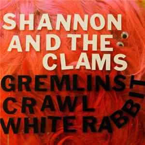 Shannon And The Clams - Gremlins Crawl / White Rabbit Musikalbum